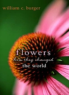 Flowers : how they changed the world