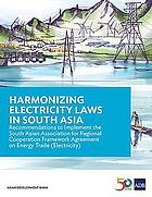 Harmonizing electricity laws in South Asia : recommendations to implement the South Asian Association for Regional Cooperation Framework Agreement on Energy Trade (Electricity)