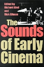 The sounds of early cinema : [papers of DOMITOR's four-day biennual conference, hosted by the Motion Picture Division of the Library of Congress, Washington D.C., during the first week of June 1998]