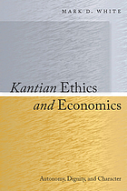 Kantian ethics and economics : autonomy, dignity, and character
