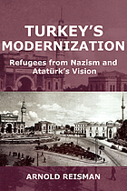 Turkey's modernization : refugees from Nazism and Atatürk's vision