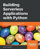 Building serverless applications with Python : develop fast, scalable, and cost-effective web applications that are always available