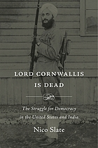 Lord Cornwallis is dead : the struggle for democracy in the United States and India