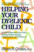 Helping your dyslexic child : a step-by-step program for helping your child improve reading, writing, spelling, comprehension, and self-esteem