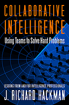 Collaborative intelligence : using teams to solve hard problems