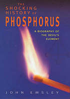 The shocking history of phosphorus : a biography of the devil's element