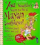 You wouldn't want to be a Mayan soothsayer! : fortunes you'd rather not tell