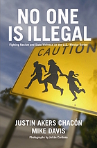 No one is illegal : fighting violence and state repression on the U.S.-Mexico border