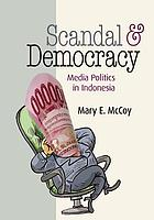 Scandal and democracy : media politics in Indonesia