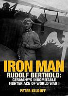Iron man : Rudolf Berthold : Germany's indomitable World War I fighter ace