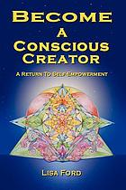 Become a Conscious Creator : a return to self-empowerment