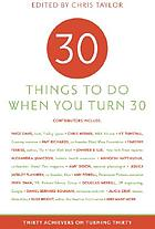 30 things to do when you turn 30 : thirty achievers on turning thirty