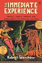 The immediate experience : movies, comics, theatre & other aspects of popular culture