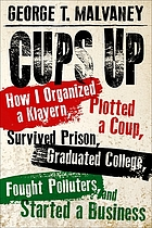 Cups up : how I organized a Klavern, plotted a coup, survived prison, graduated college, fought polluters, and started a business