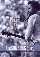 A journey through the blues : the Son Seals story.