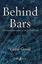 Behind bars : the definitive guide to music notation