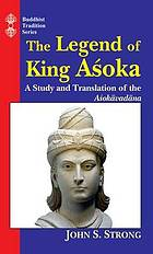 The legend of King Aśoka : a study and translation of the Aśokāvadāna