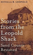 Stories from the Leopold shack : sand county revisited