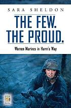 The few, the proud : women Marines in harm's way