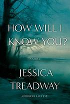 How will I know you? : a novel