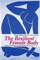 The resilient female body : health and malaise in twentieth-century France