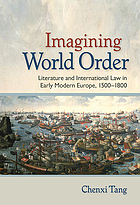 Imagining world order : literature and international law in early modern Europe, 1500-1800