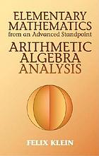 Elementary mathematics from an advanced standpoint arithmetic, algebra, analysis.