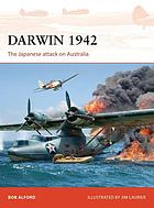 Darwin 1942 : the Japanese Attack on Australia.