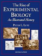 The rise of experimental biology : an illustrated history