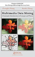Multimedia data mining : a systematic introduction to concepts and theory