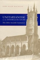 Unitarianism in the Antebellum South : the other invisible institution