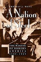 A nation of steel : the making of modern America, 1865-1925