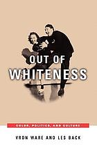 Out of whiteness : color, politics, and culture