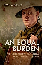 An equal burden : the men of the Royal Army Medical Corps in the First World War