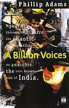 A billion voices : a journey through the bizarre, the chaotic, the exquisite, the anarchic, the little known side of India
