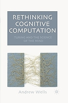 Rethinking cognitive computation : Turing and the science of the mind