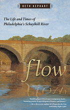 Flow The Life and Times of Philadelphia's Schuylkill River