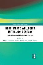 Heroism and wellbeing in the 21st century : applied and emerging perspectives