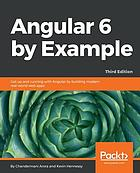 Angular 6 by Example : Get up and Running with Angular by Building Modern Real-World Web Apps, 3rd Edition.