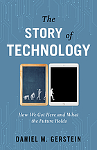 The story of technology : how we got here and what the future holds