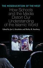 The miseducation of the West : how schools and the media distort our understanding of the Islamic world