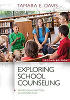 Exploring school counseling : professional practices and perspectives