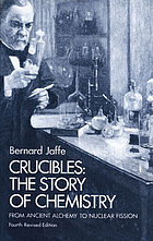 Crucibles : the story of chemistry from ancient alchemy to nuclear fission