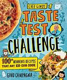 Chef Gino's taste test challenge : 100+ winning recipes that any kid can cook
