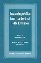 Russian imperialism from Ivan the Great to the revolution