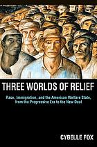 Three worlds of relief : race, immigration, and the American welfare state from the Progressive Era to the New Deal