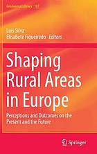Shaping rural areas in Europe : perceptions and outcomes on the present and the future