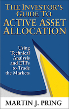 The investor's guide to active asset allocation : using intermarket technical analysis and ETFs to trade the markets