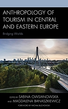 Anthropology of tourism in Central and Eastern Europe : bridging worlds