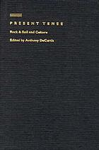 Present tense : rock & roll and culture